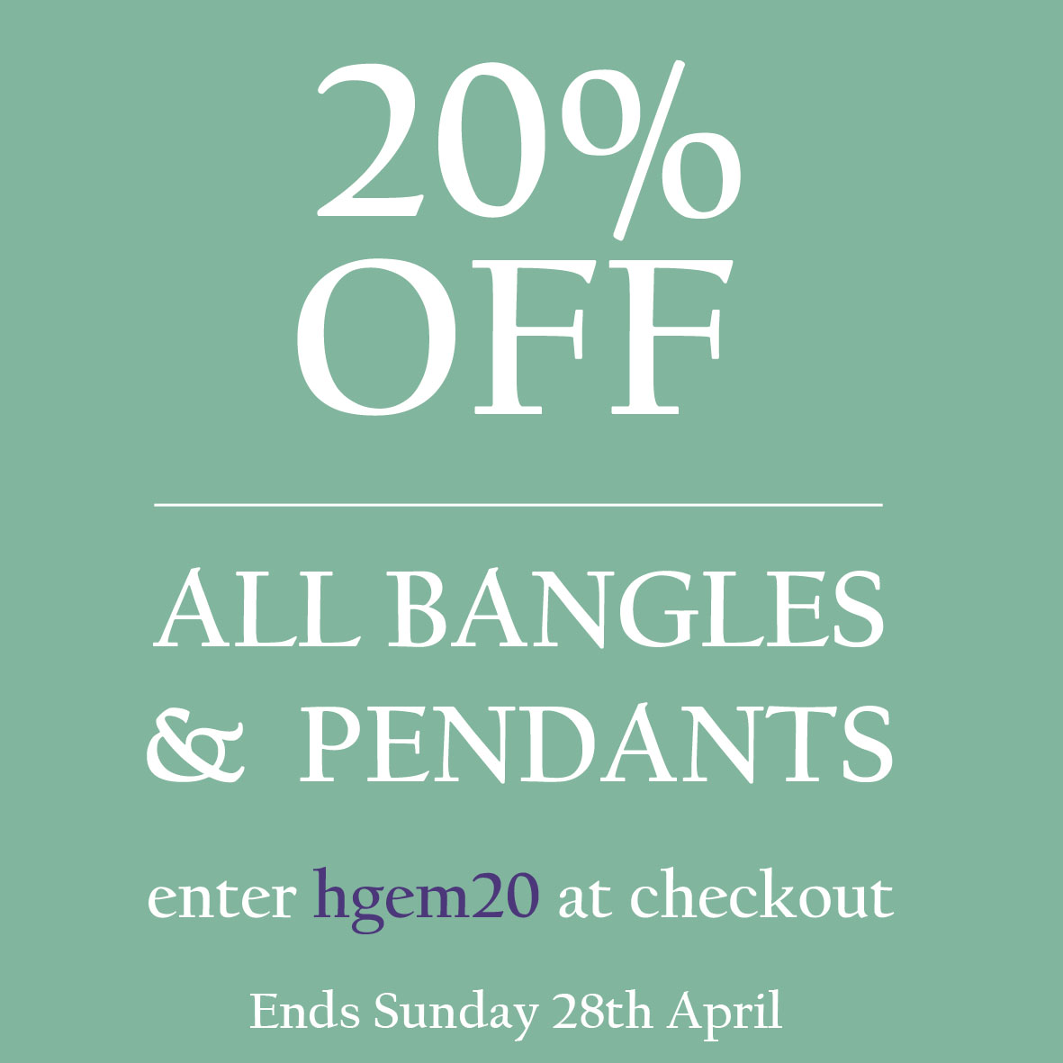 20% Off All Bangles & Pendants - Ends Sunday 28th April